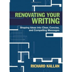 Renovating Your Writing: Shaping Ideas into Clear, Concise, and Compelling Messages 1st Edition
