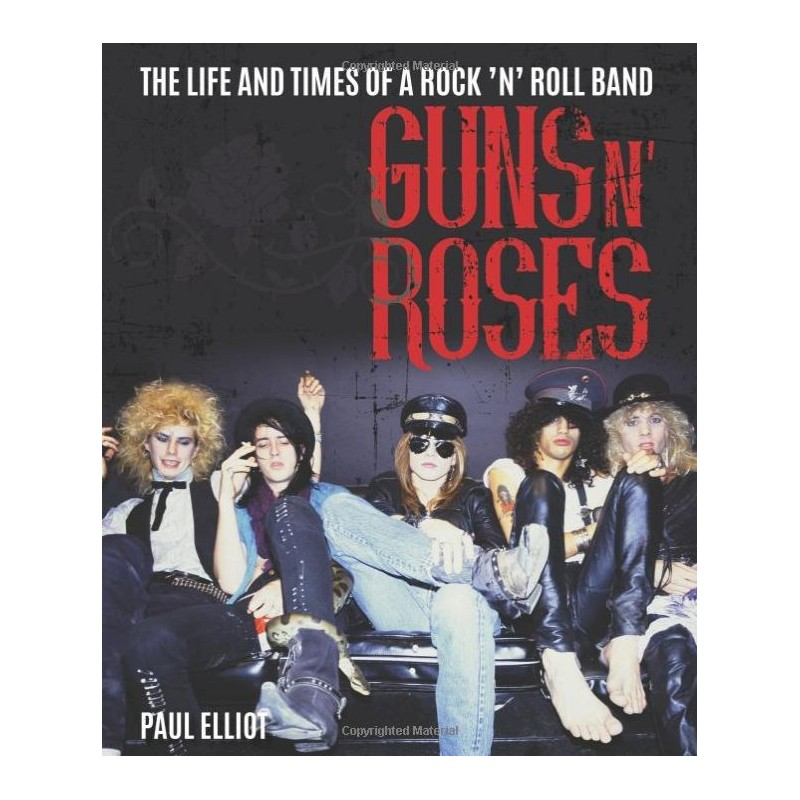 Guns N' Roses: The Life and Times of a Rock 'n' Roll Band