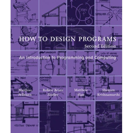 How to Design Programs: An Introduction to Programming and Computing (The MIT Press) - 2nd Edition - Paperback